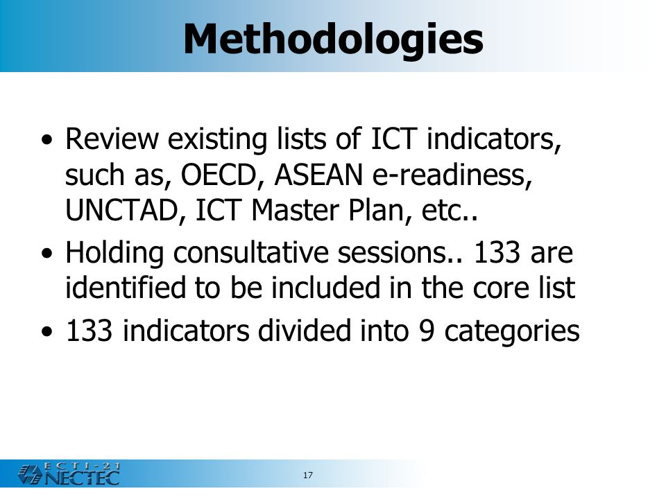 Methodologies Review existing lists of ICT indicators, such as, OECD, ASEAN e-readiness, UNCTAD, ICT Master Plan, etc..