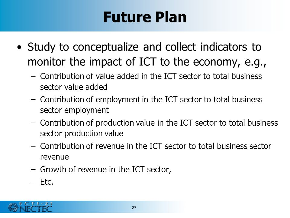 Future Plan Study to conceptualize and collect indicators to monitor the impact of ICT to the economy, e.g.,