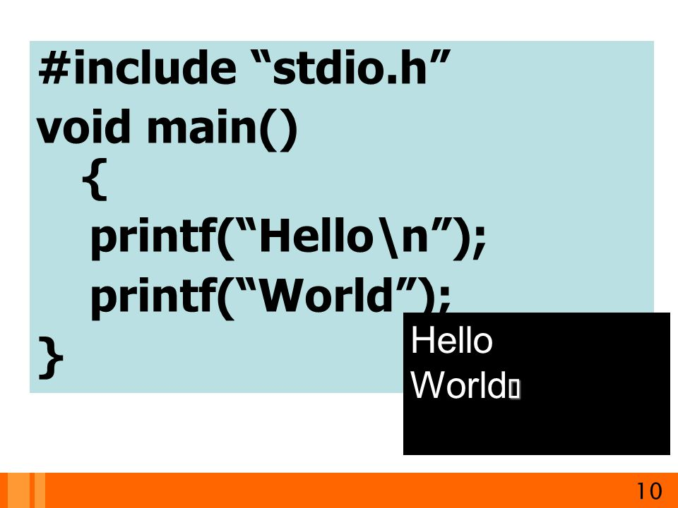 #include stdio.h void main() { printf( Hello\n ); printf( World ); }