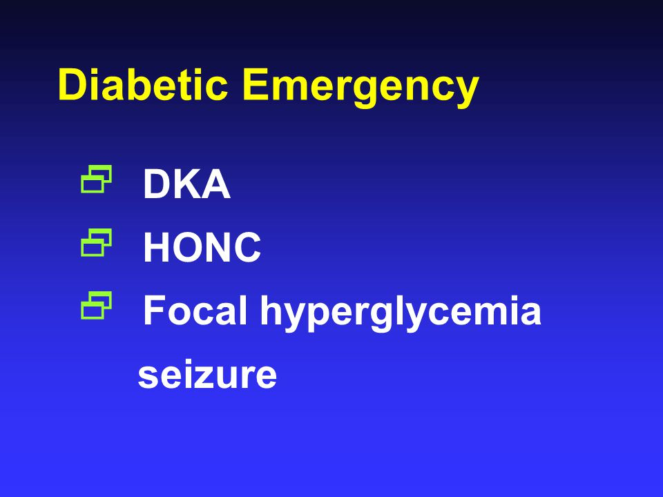Diabetic Emergency DKA HONC Focal hyperglycemia seizure
