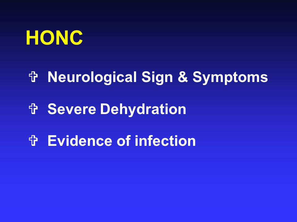 HONC Neurological Sign & Symptoms Severe Dehydration