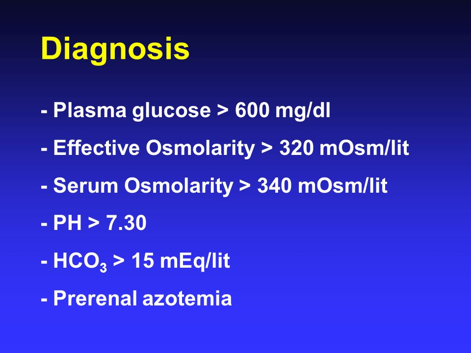 Diagnosis - Plasma glucose > 600 mg/dl