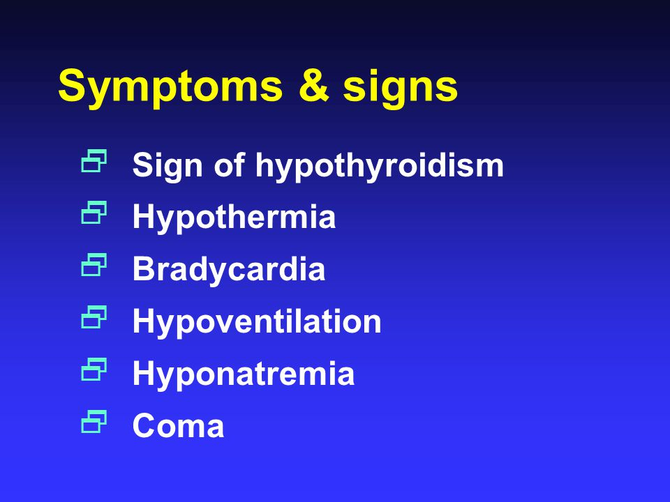 Symptoms & signs Sign of hypothyroidism Hypothermia Bradycardia