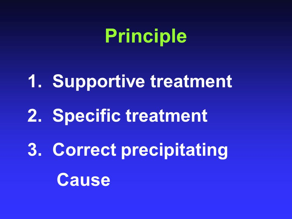 Principle 1. Supportive treatment 2. Specific treatment