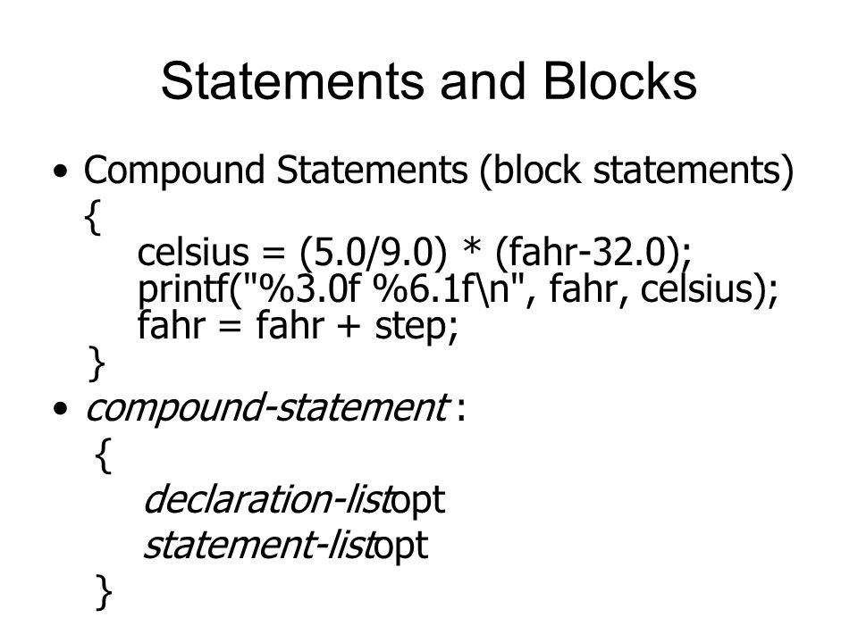 Statements and Blocks Compound Statements (block statements) {