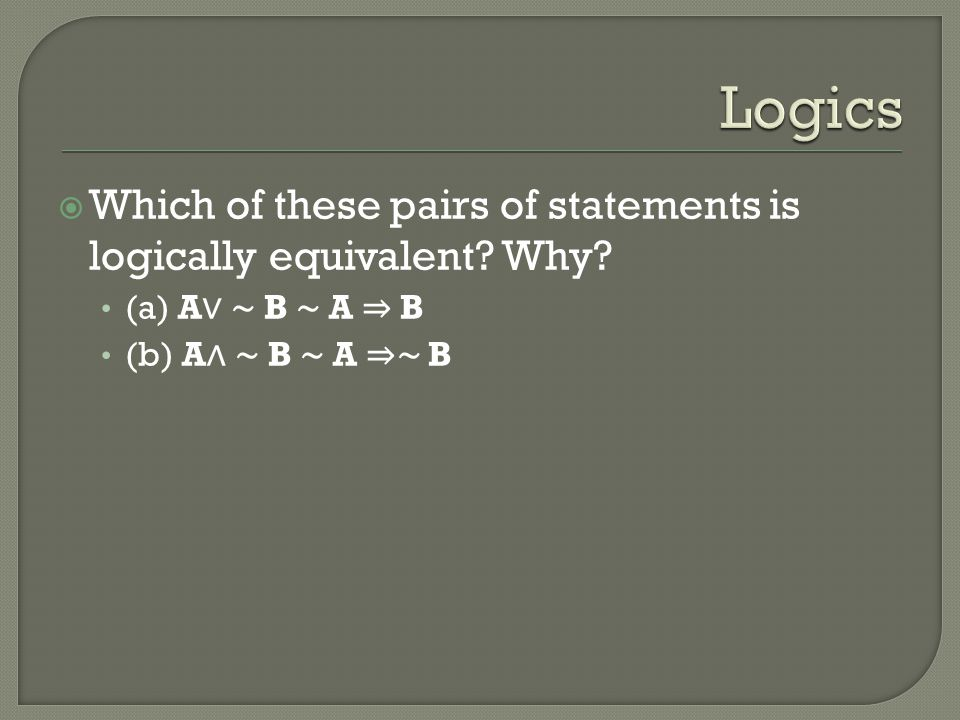 Logics Which of these pairs of statements is logically equivalent.