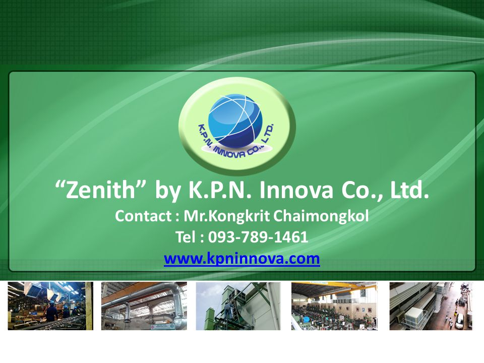 Zenith by K. P. N. Innova Co. , Ltd. Contact : Mr