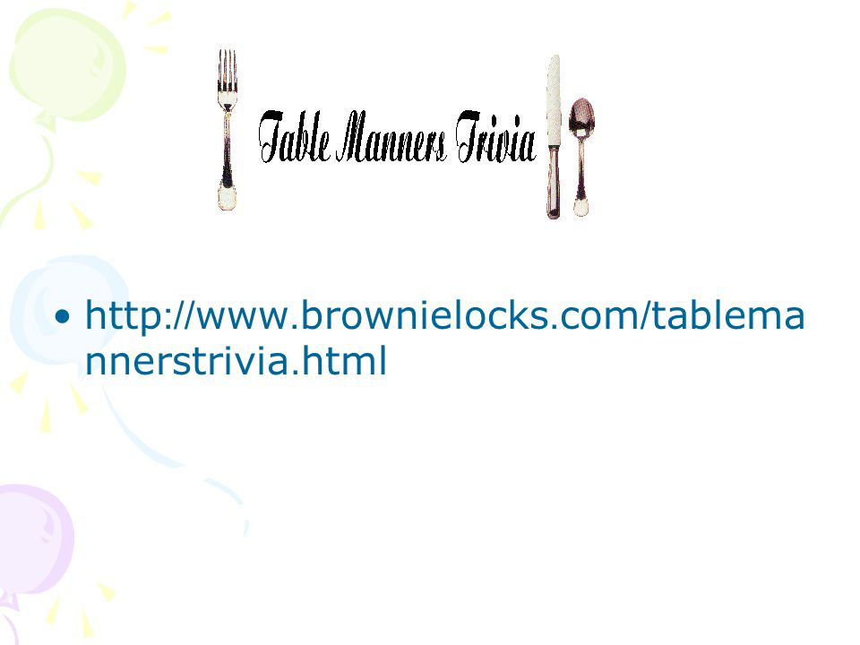 http://www.brownielocks.com/tablemannerstrivia.html