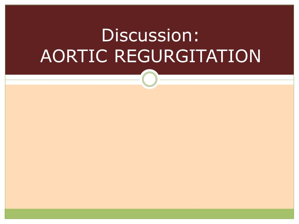 Discussion: AORTIC REGURGITATION