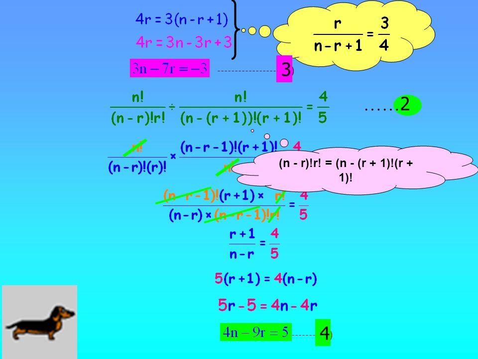 3 ……2 (n - r)!r! = (n - (r + 1)!(r + 1)! 4