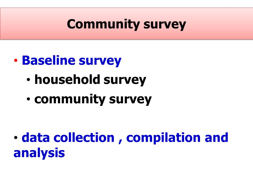 Community survey Baseline survey. household survey.