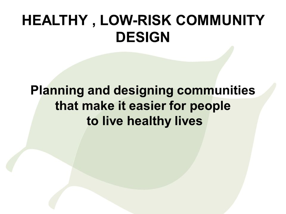 Healthy , low-risk Community Design