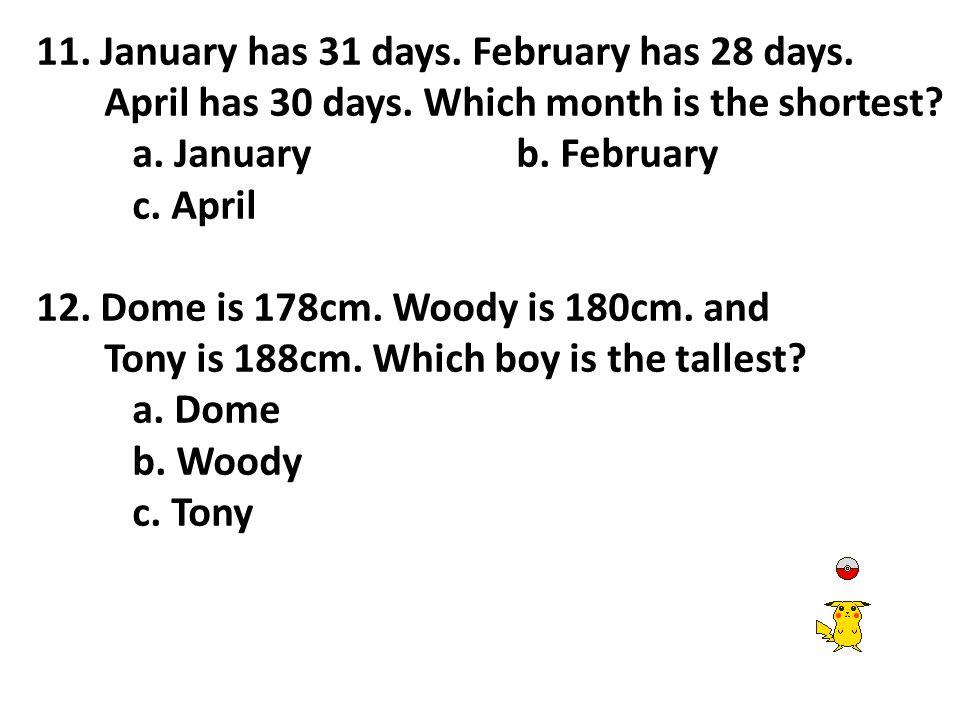 11. January has 31 days. February has 28 days.