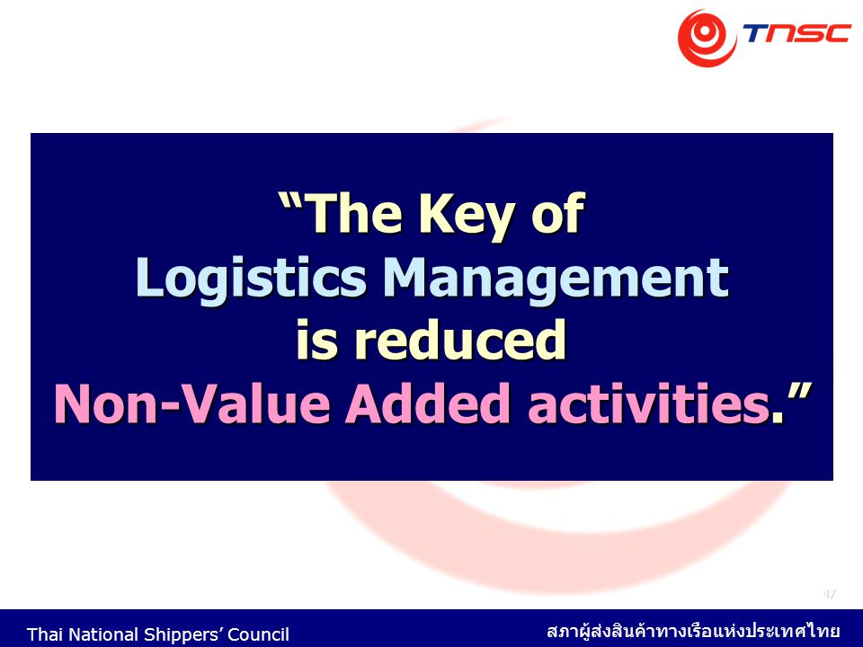 The Key of Logistics Management is reduced Non-Value Added activities