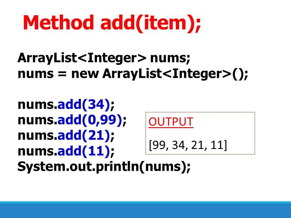 Method add(item); ArrayList<Integer> nums;