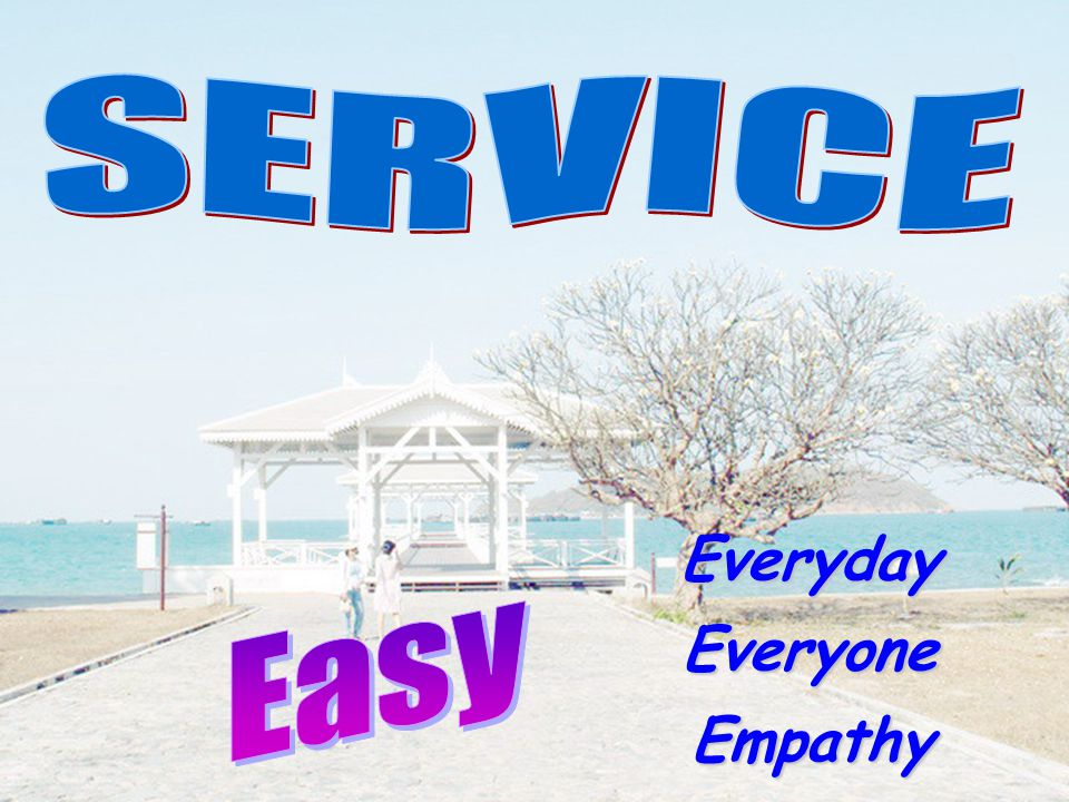 SERVICE Everyday Easy Everyone Empathy