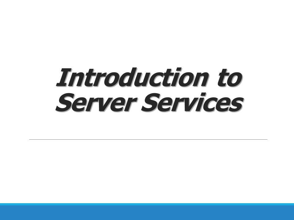 Introduction to Server Services