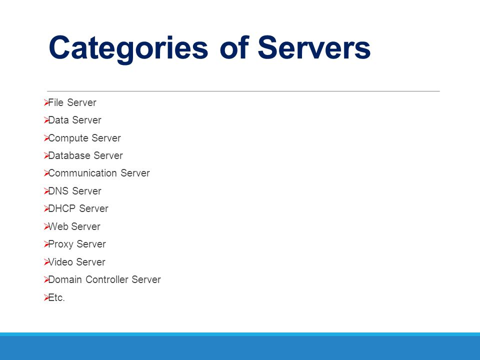 Categories of Servers File Server Data Server Compute Server