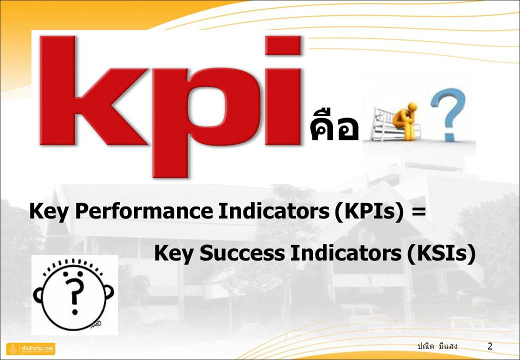 คือ Key Performance Indicators (KPIs) = Key Success Indicators (KSIs)