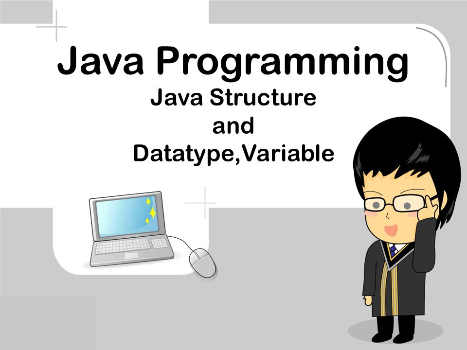 Java Programming Java Structure and Datatype,Variable