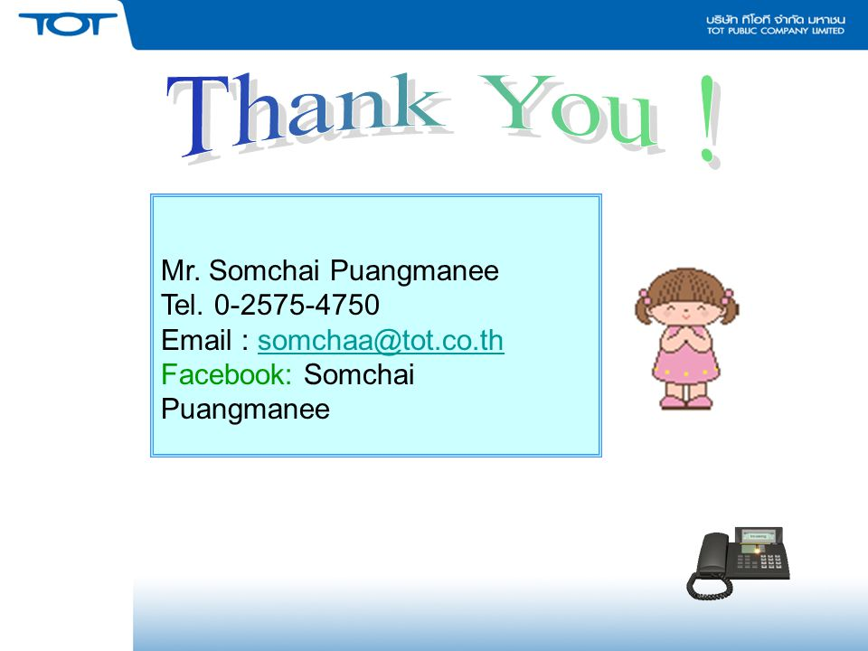Thank You ! Mr. Somchai Puangmanee Tel. 0-2575-4750