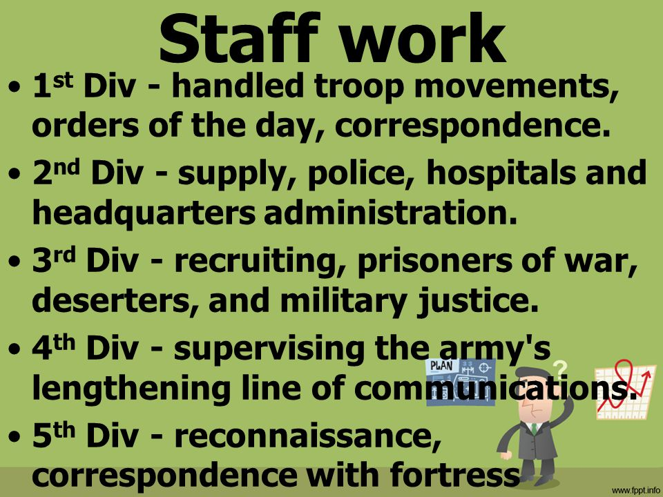 Staff work 1st Div - handled troop movements, orders of the day, correspondence.