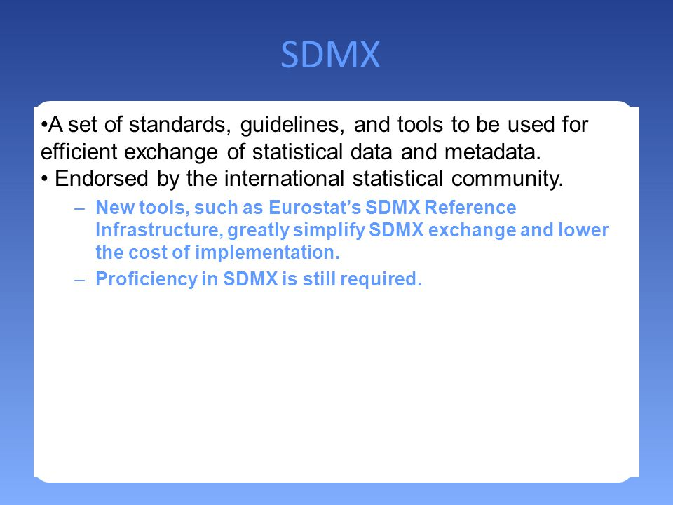SDMX A set of standards, guidelines, and tools to be used for efficient exchange of statistical data and metadata.