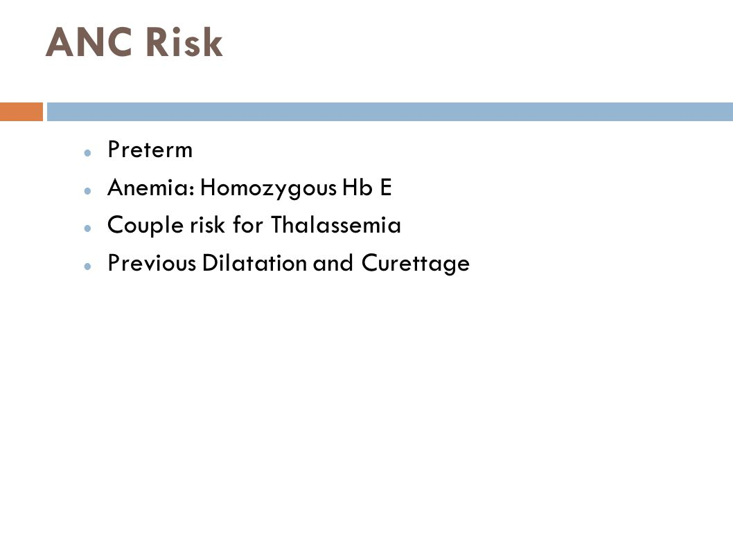 ANC Risk Preterm Anemia: Homozygous Hb E Couple risk for Thalassemia