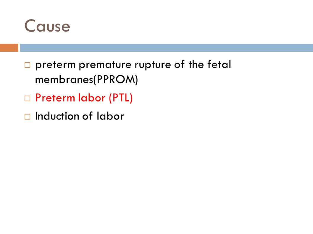 Cause preterm premature rupture of the fetal membranes(PPROM)