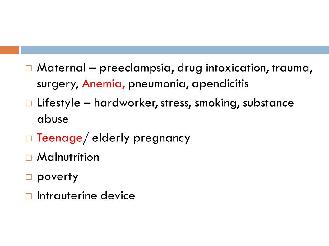 Maternal – preeclampsia, drug intoxication, trauma, surgery, Anemia, pneumonia, apendicitis