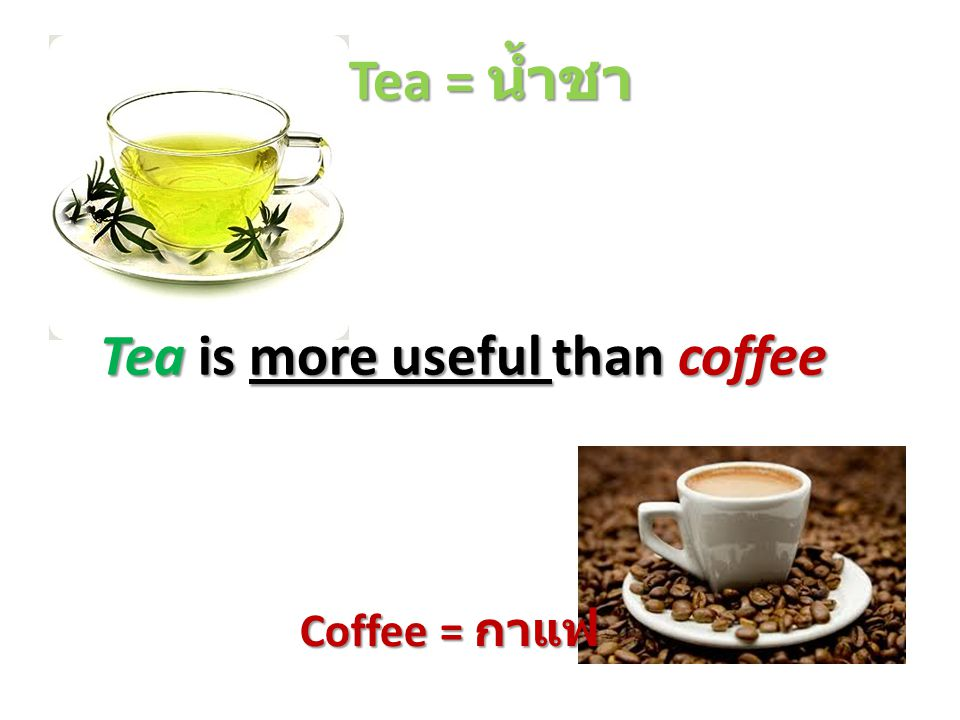 Tea is more useful than coffee