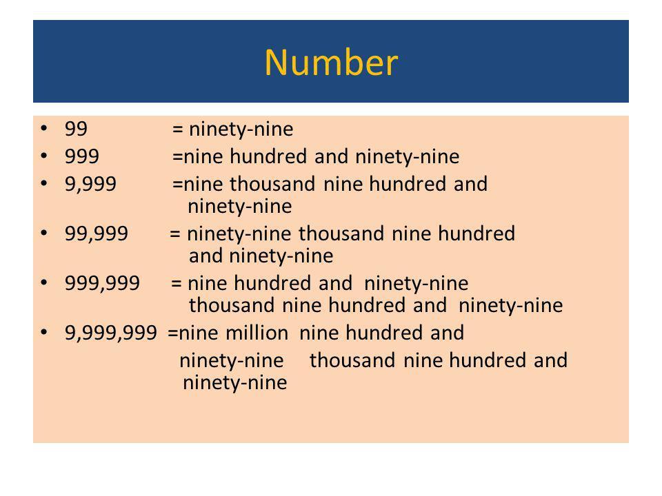 Number 99 = ninety-nine 999 =nine hundred and ninety-nine