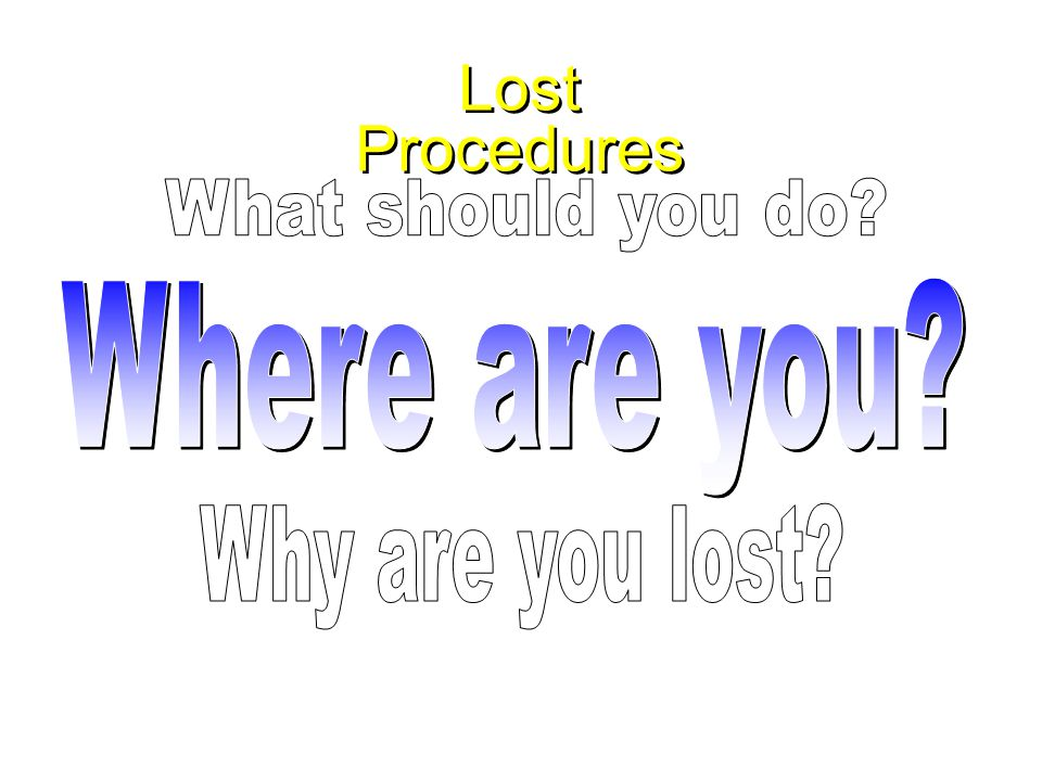 Lost Procedures What should you do Where are you Why are you lost