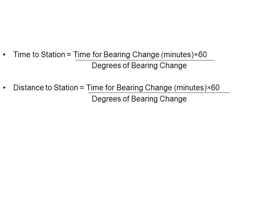 Time to Station = Time for Bearing Change (minutes)×60