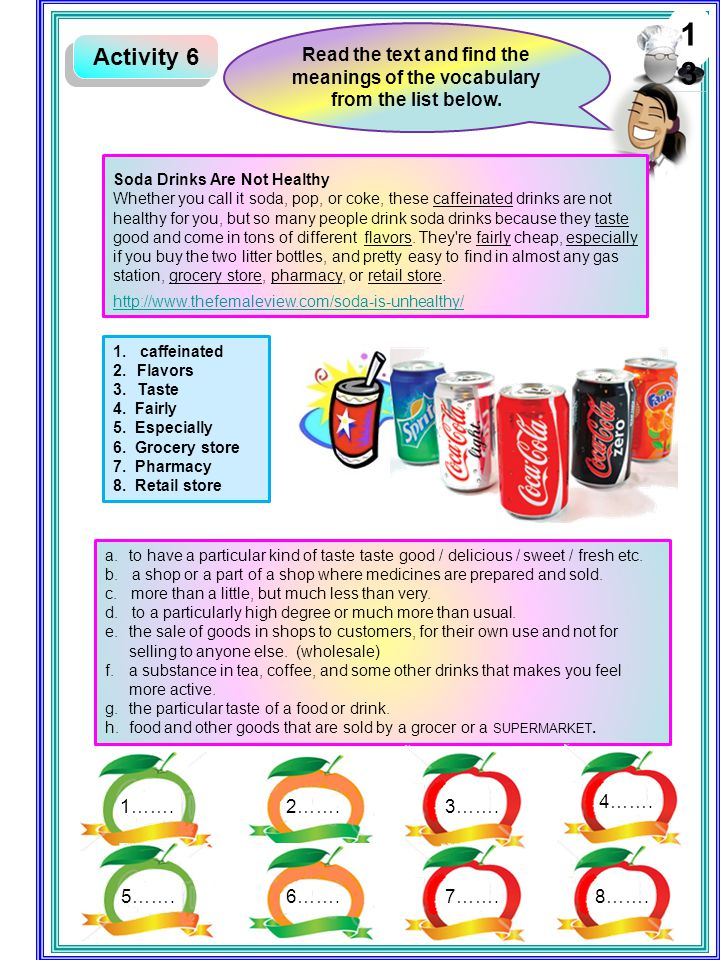 13 Read the text and find the meanings of the vocabulary from the list below. Activity 6. Soda Drinks Are Not Healthy.