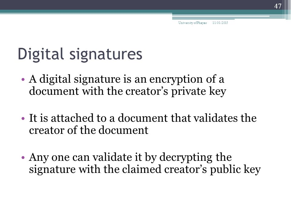 University of Phayao 08/04/2017. Digital signatures. A digital signature is an encryption of a document with the creator's private key.