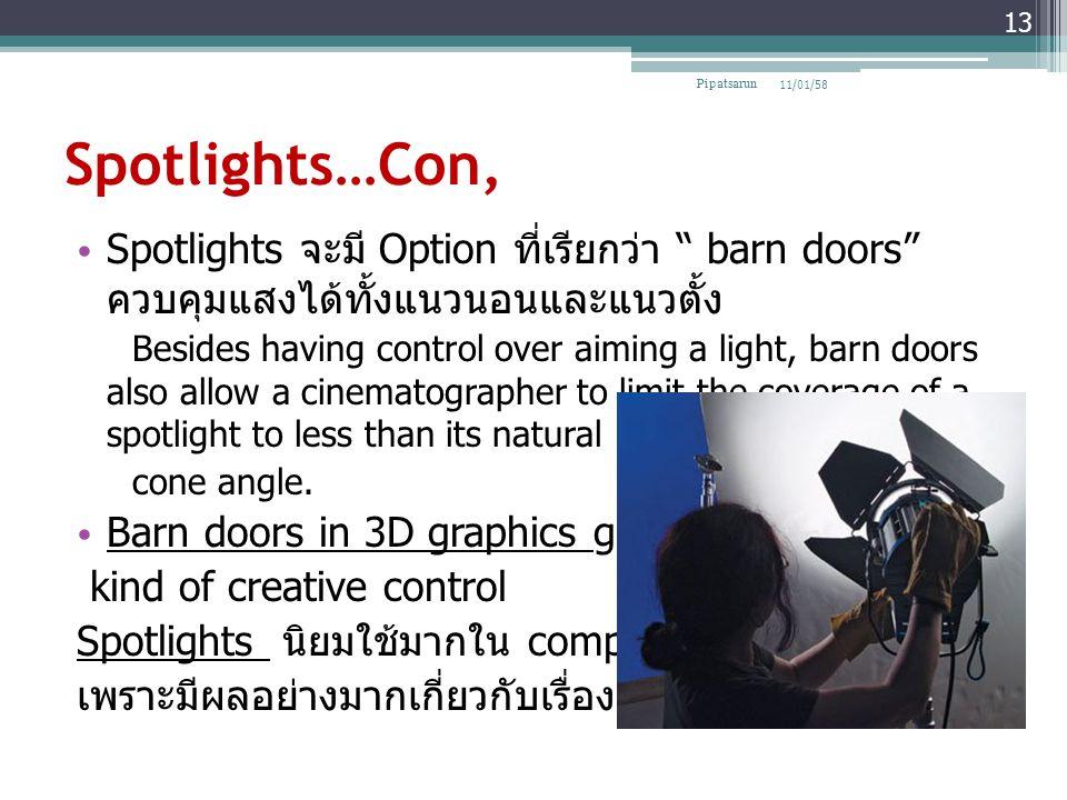 Pipatsarun 08/04/60. Spotlights…Con, Spotlights จะมี Option ที่เรียกว่า barn doors ควบคุมแสงได้ทั้งแนวนอนและ แนวตั้ง.
