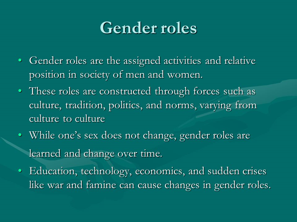 Gender roles Gender roles are the assigned activities and relative position in society of men and women.