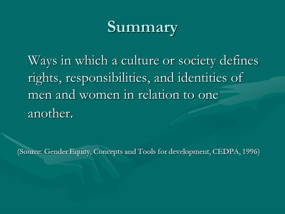 Summary Ways in which a culture or society defines rights, responsibilities, and identities of men and women in relation to one another.
