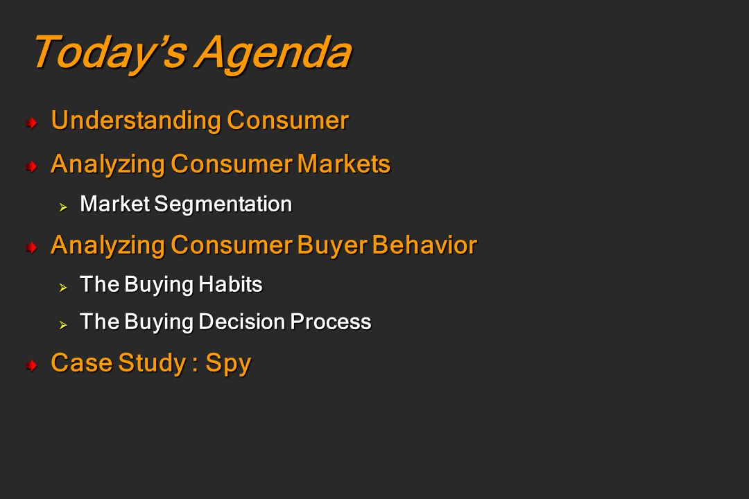 Today's Agenda Understanding Consumer Analyzing Consumer Markets