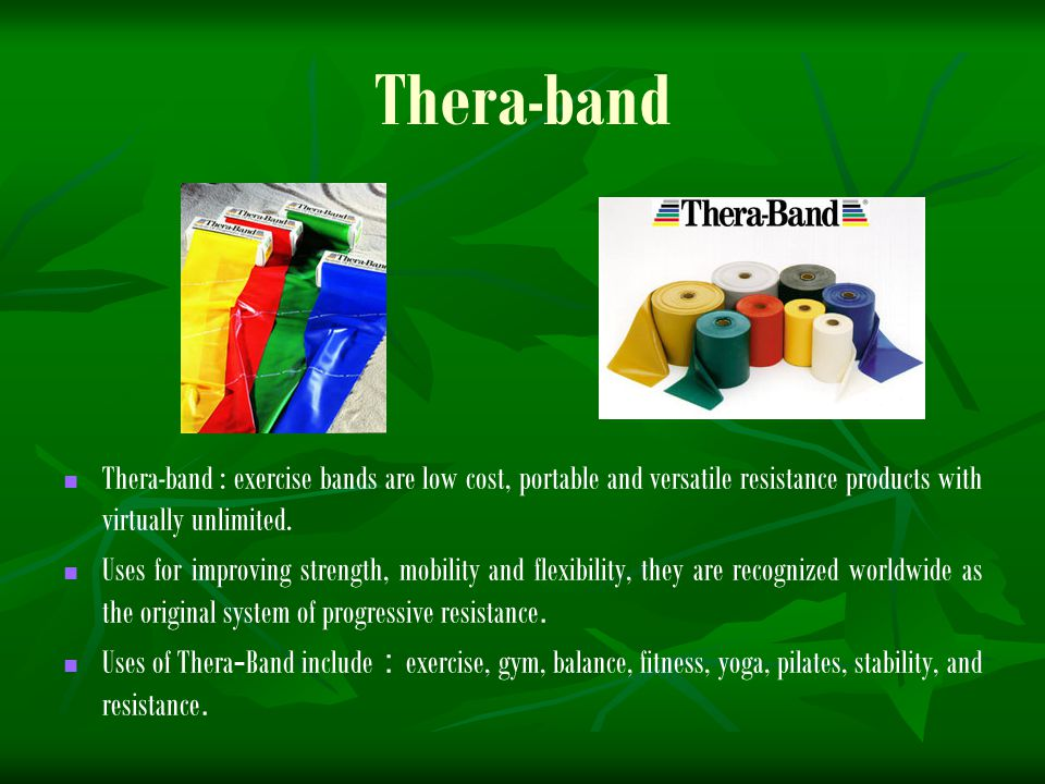 Thera-band Thera-band : exercise bands are low cost, portable and versatile resistance products with virtually unlimited.