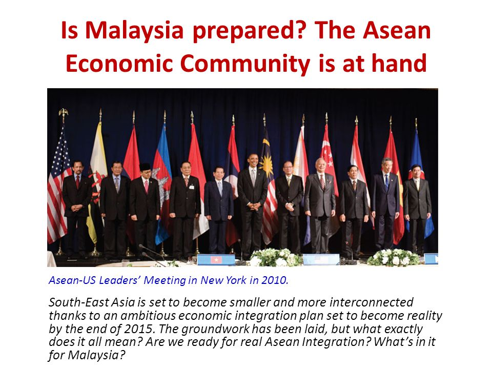 Is Malaysia prepared The Asean Economic Community is at hand