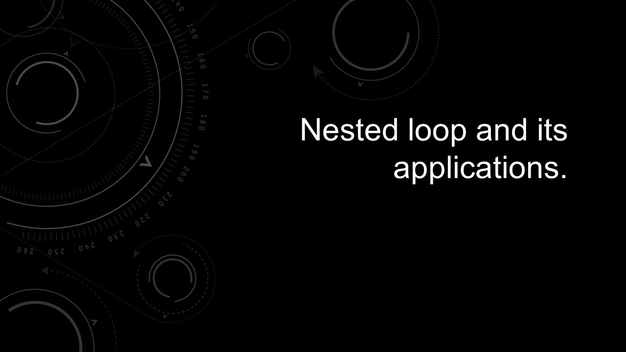 Nested loop and its applications.