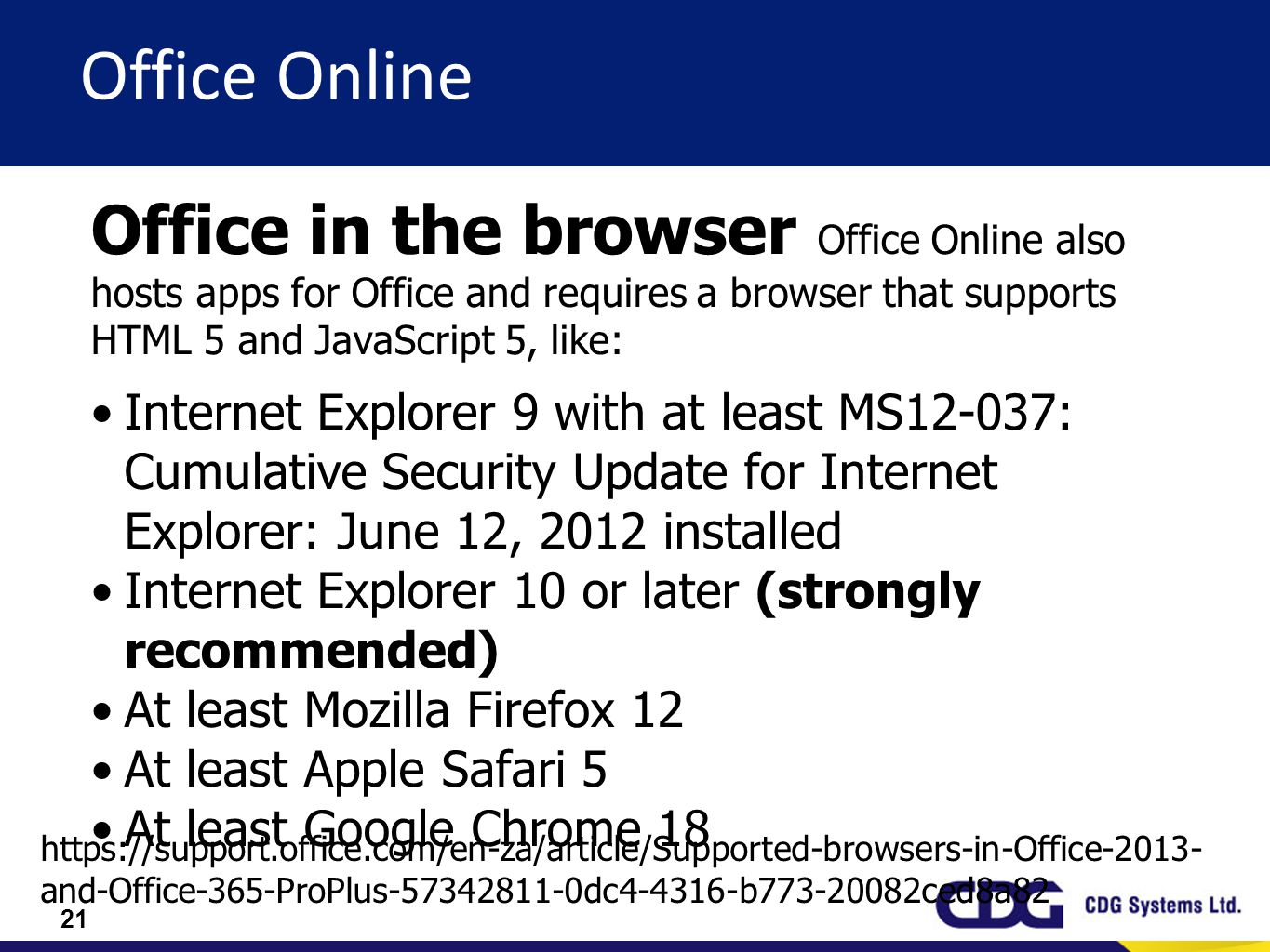 Office Online Office in the browser Office Online also hosts apps for Office and requires a browser that supports HTML 5 and JavaScript 5, like: