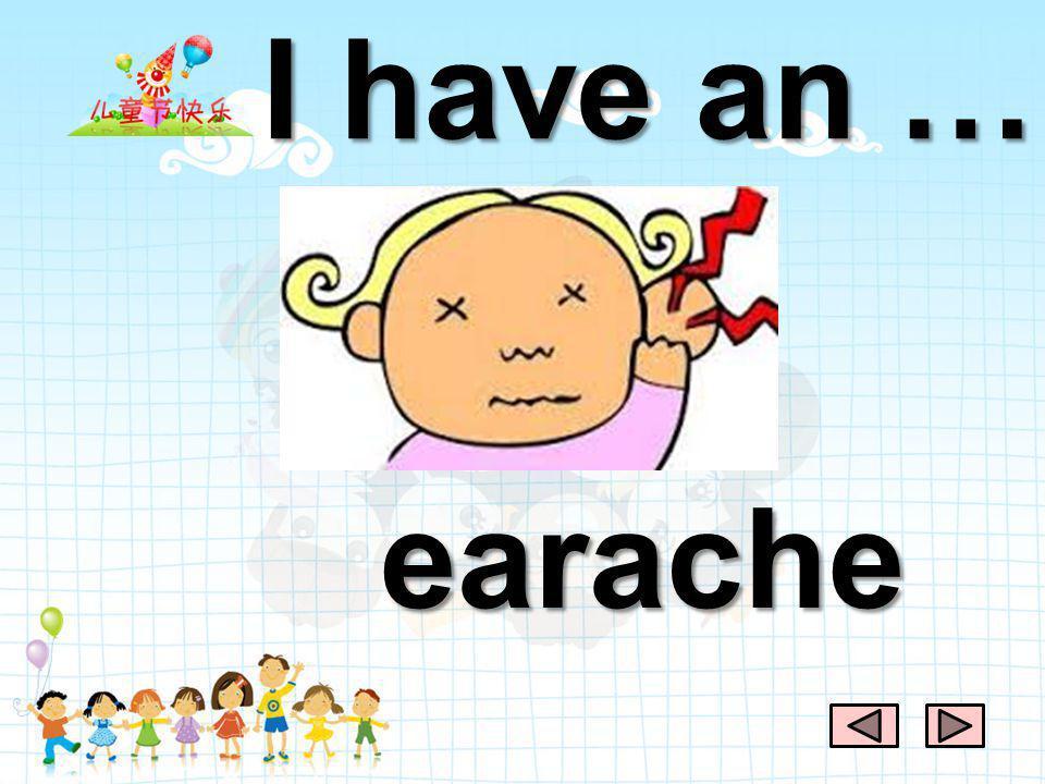 I have an … earache