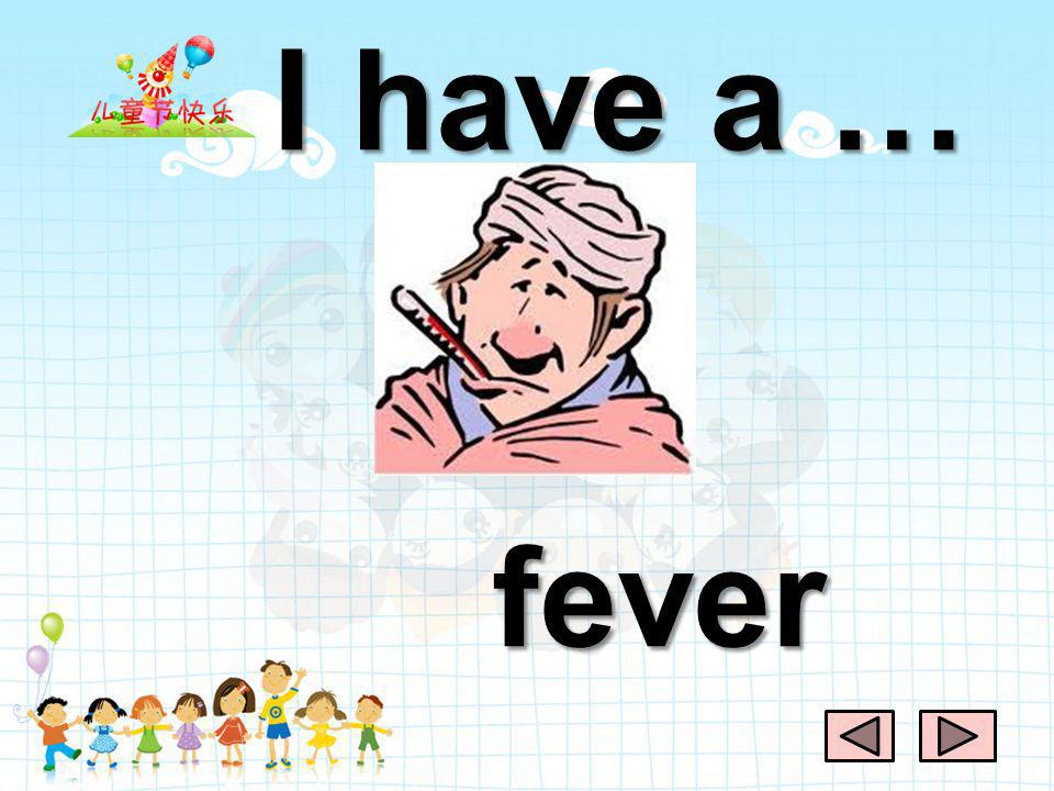 I have a … fever