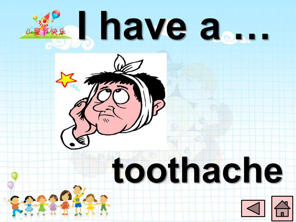 I have a … toothache