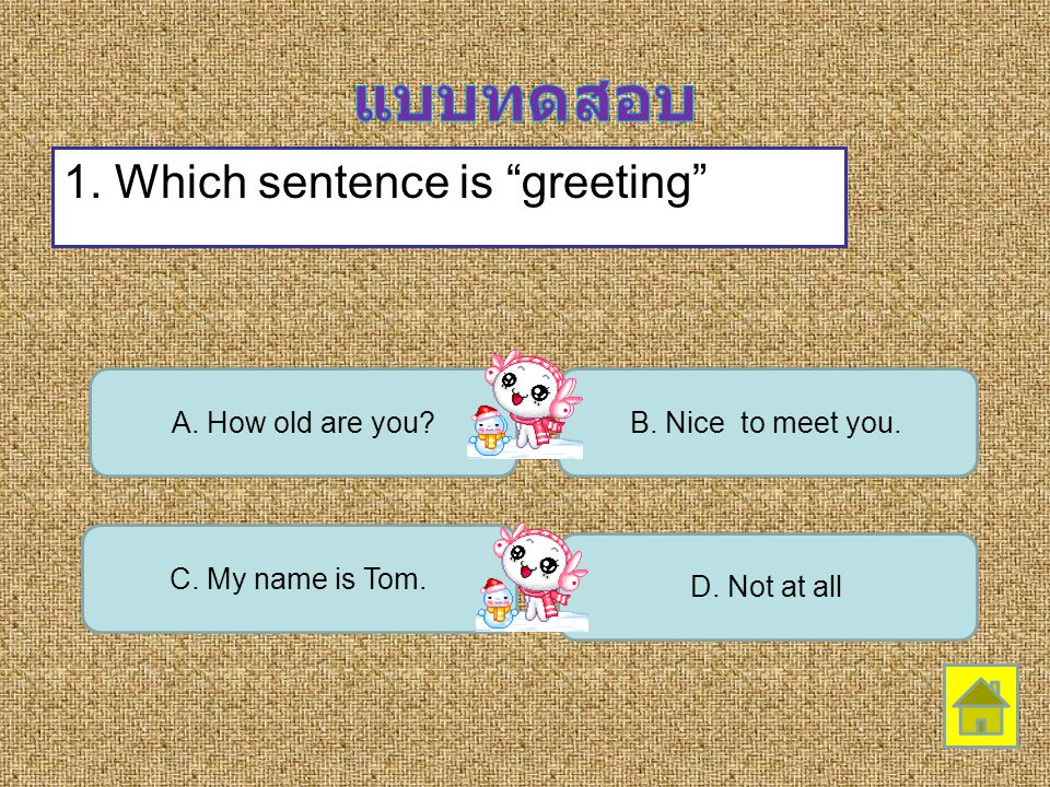 แบบทดสอบ 1. Which sentence is greeting A. How old are you