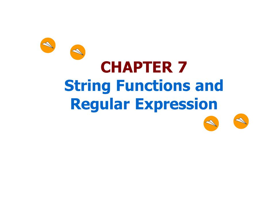 CHAPTER 7 String Functions and Regular Expression