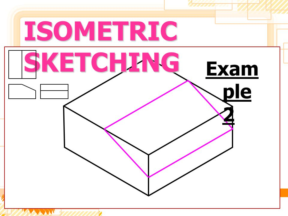 ISOMETRIC SKETCHING Example 2